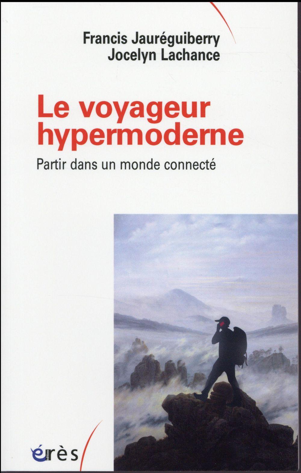Le voyageur hypermoderne ; partir dans un monde connecté