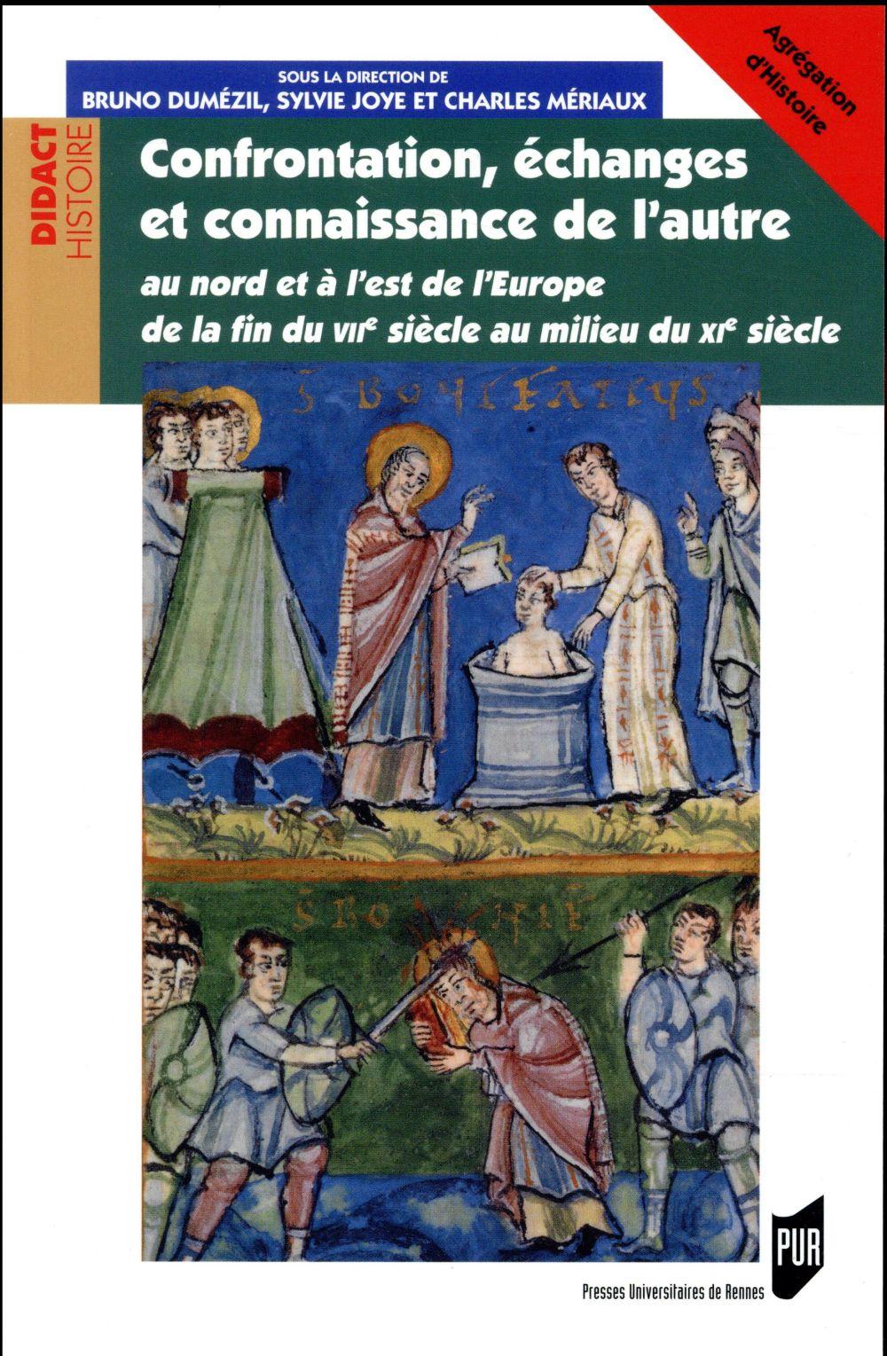 Confrontation, échanges et connaissance de l'Autre ; au nord et à l'Est de l'Europe de la fin du VIIe siècle au milieu du XIe siècle