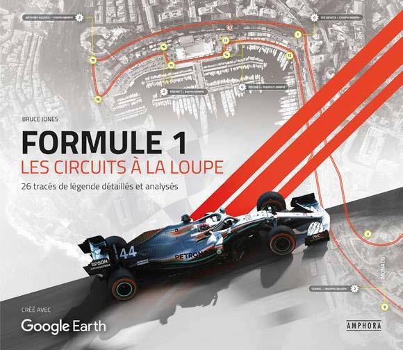 Formule 1 : les circuits à la loupe ; 26 tracés de légende détaillés et analysés