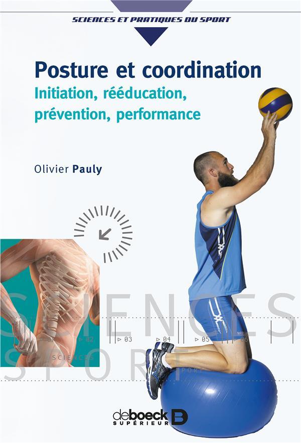 Posture et coordination ; initiation, rééducation, pévention, performance