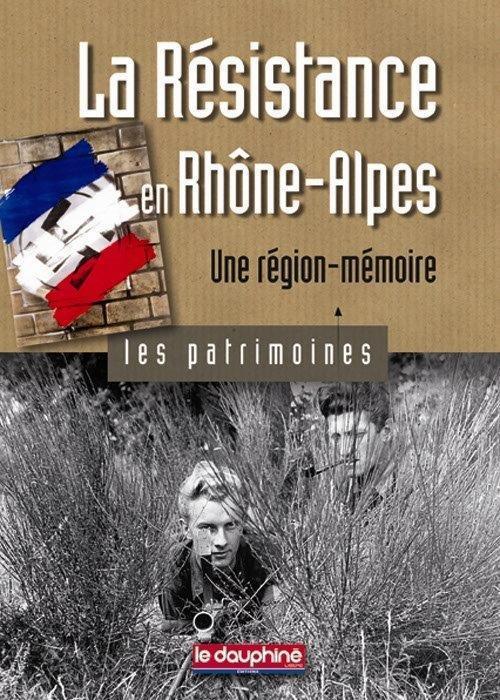 La Résistance en Rhône-Alpes ; une région-mémoire