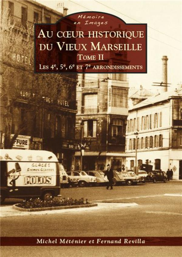 Au coeur historique du vieux Marseille t.2 ; les 4e, 5e, 6e et 7e arrondissements