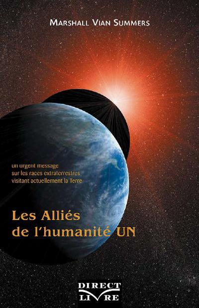 Les alliés de l'humanité t.1 ; un urgent message sur les races extraterrestres visitant actuellement la Terre