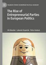 The Rise of Entrepreneurial Parties in European Politics  - Vit Hlousek - Lubomír Kopecek - Petra Vodová