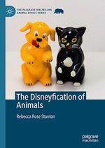 The Disneyfication of Animals  - Rebecca Rose Stanton