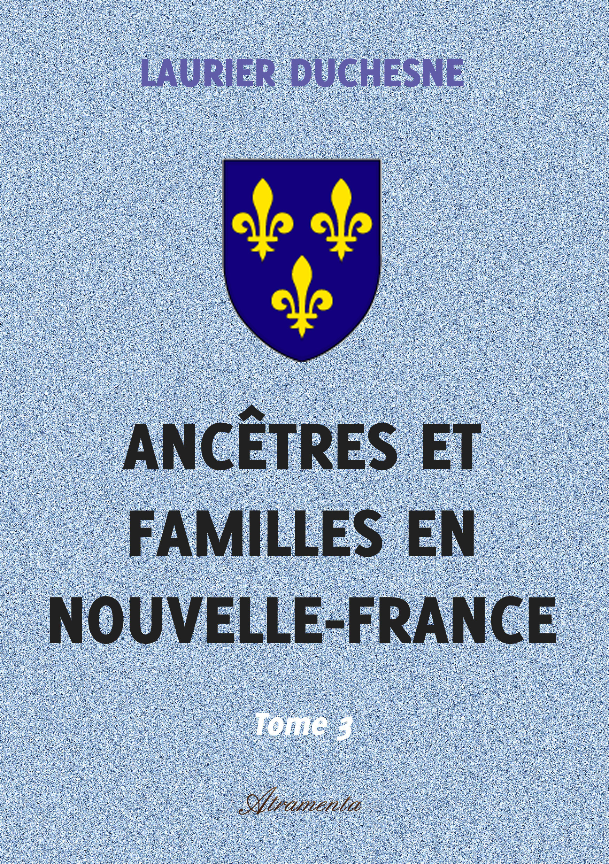 Ancêtres et familles en Nouvelle-France, Tome 3