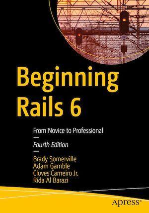 Beginning Rails 6  - Cloves Carneiro Jr.  - Adam Gamble  - Rida Al Barazi  - Brady Somerville
