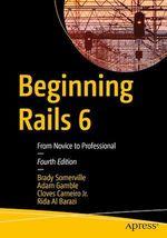 Beginning Rails 6  - Rida Al Barazi - Cloves Carneiro Jr. - Adam Gamble - Brady Somerville
