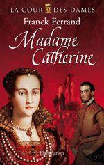 Vente Livre Numérique : La Cour des Dames (Tome 3) - Madame Catherine  - Franck Ferrand