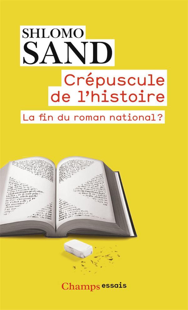 SAND, SHLOMO - CREPUSCULE DE L'HISTOIRE  -  LA FIN DU ROMAN NATIONAL ?
