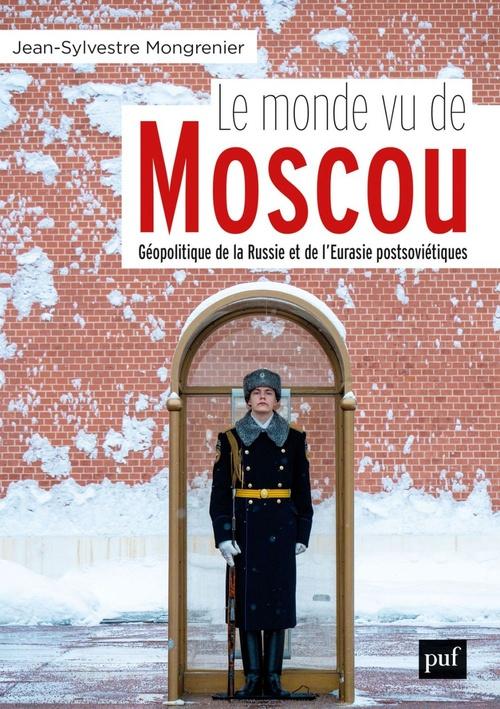 Le monde vu de Moscou ; géopolitique de la Russie et de l'Eurasie postsoviétique