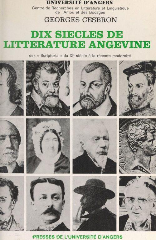 Dix siècles de littérature angevine  - Georges Cesbron