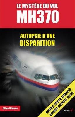 LE MYSTERE DU VOL MH370  -  AUTOPSIE D'UNE DISPARITION (2E EDITION)
