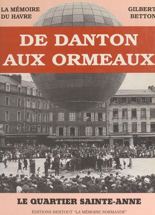 De Danton aux Ormeaux  - Gilbert Betton