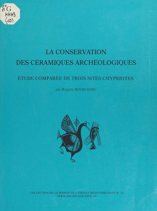 Arch. 10. - bourgeois (b.). - la conservation des ceramiques archeologiques. etude comparee de trois