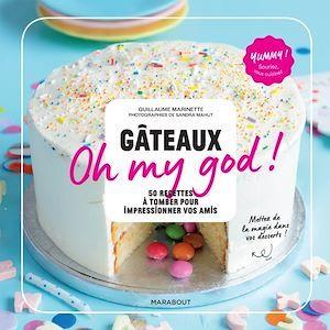 Gâteaux oh my god ! 50 recettes à tomber pour impressionner vos amis