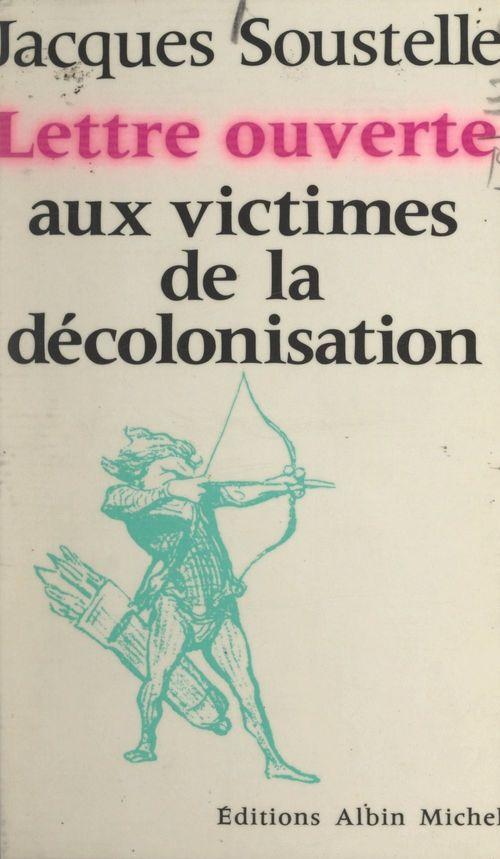 Lettre ouverte aux victimes de la décolonisation  - Jacques Soustelle