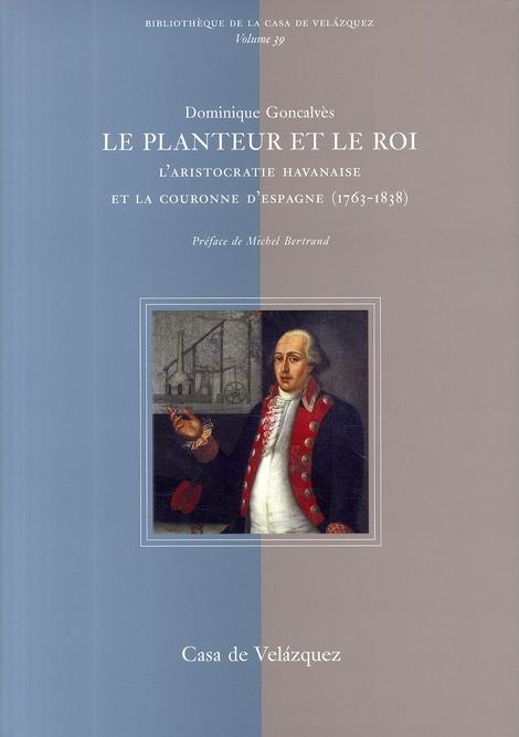 Le planteur et le roi ; l'aristocratie havanaise et la couronne d'Espagne (1763-1838)
