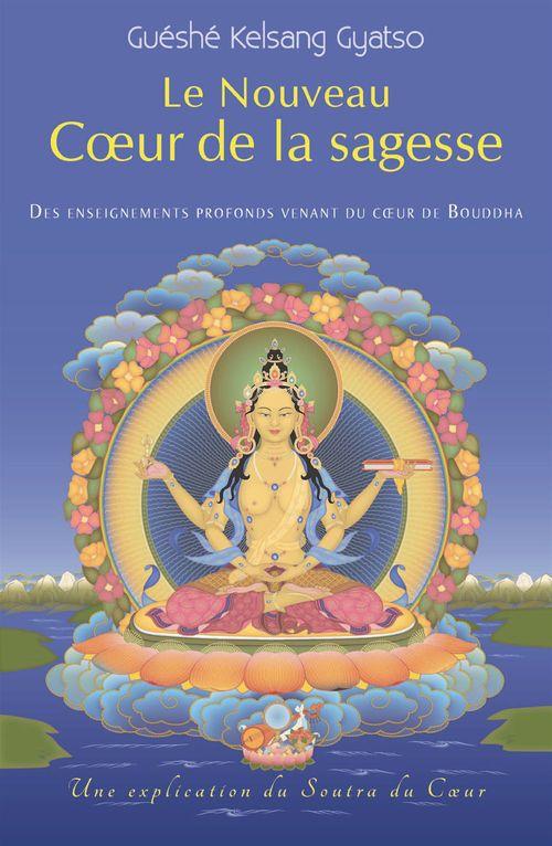 Le nouveau coeur de la sagesse ; des enseignements profonds venant du coeur de Bouddha