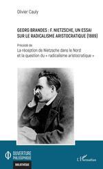 Vente EBooks : Georges Brandes : F. Nietzsche, un essai sur le radicalisme aristocratique (1889) ; réception de Nietzsche dans le Nord et la qu  - Olivier Cauly