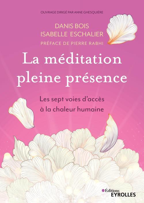 La méditation pleine présence ; les sept voies d'accés à la chaleur humaine