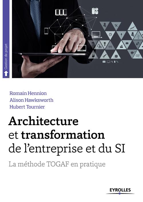 La méthode Togaf en pratique ; architecture et transformation de l'entreprise et du SI