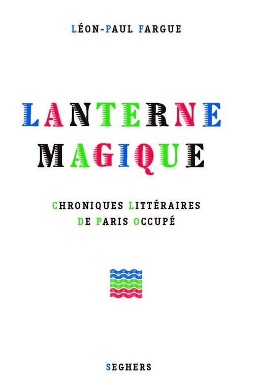 Lanterne magique ; chroniques littéraires de Paris occupé