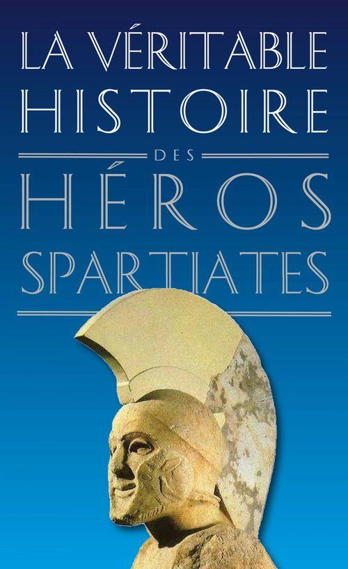 LA VERITABLE HISTOIRE DE t.7 ; héros spartiates