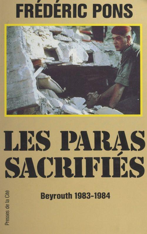 Les paras sacrifiés : Beyrouth, 1983-1984  - Frédéric Pons