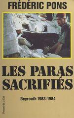 Les paras sacrifiés : Beyrouth, 1983-1984