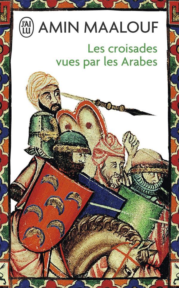 les croisades vues par les arabes ; la barbarie chretienne en terre sainte