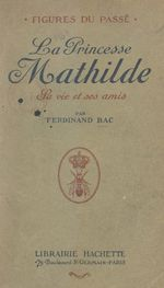 La princesse Mathilde  - Ferdinand Bac