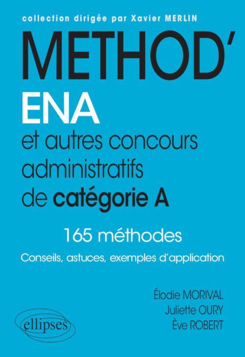 Méthod'ENA. et autres concours administratifs de catégorie A ; 165 méthodes ; conseils, astuces, exemples d'application