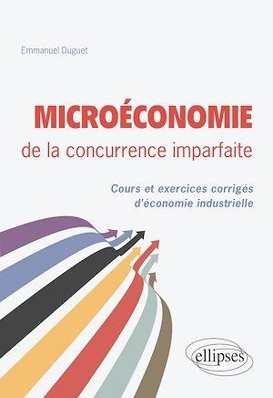 Microeconomie de la concurrence imparfaite. cours et exercices corriges d'economie industrielle