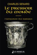 Vente EBooks : L'Avènement des barbares - tome 2 Le Pressoir du monde  - Charles Senard