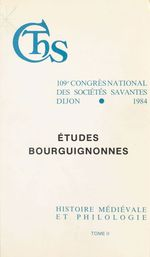 Actes du 109e Congrès national des sociétés savantes (2) : Études bourguignonnes. Finance et vie économique dans la Bourgogne mé  - Congrès national des sociétés savantes - Collectif