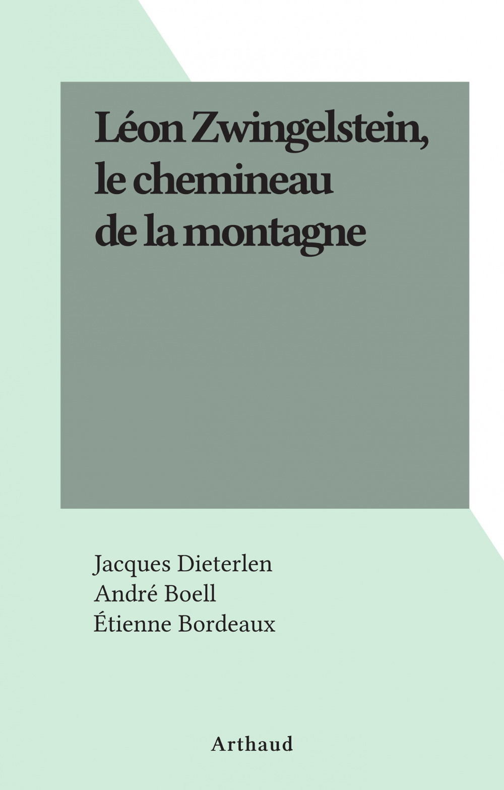 Léon Zwingelstein, le chemineau de la montagne  - Jacques Dieterlen