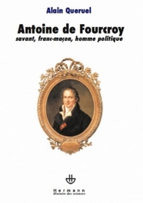 Antoine de Fourcroy ; savant, franc-maçon, homme politique