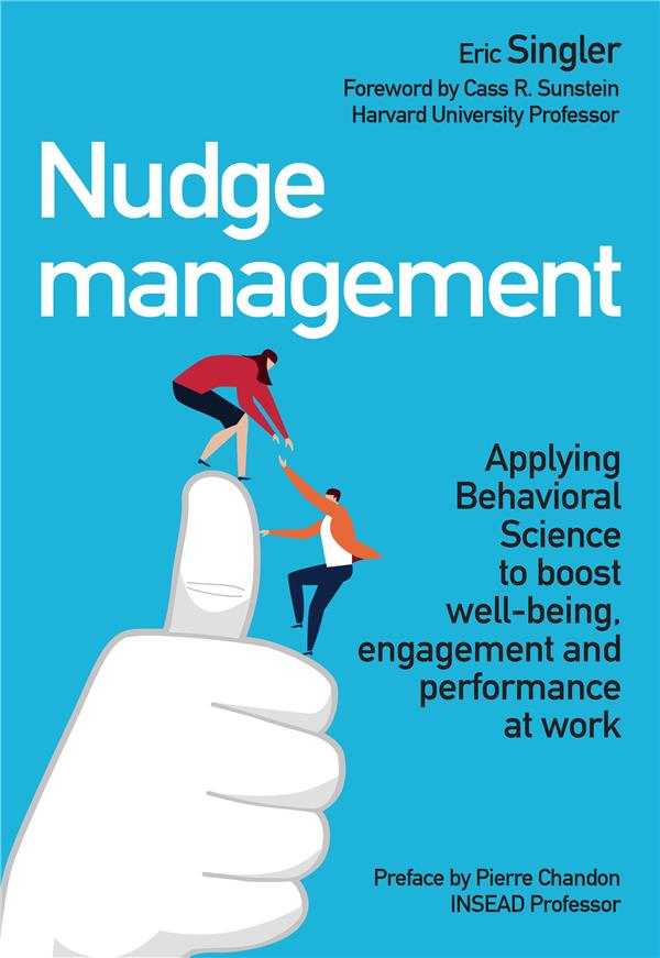 Nudge management ; applying behavioural science to boost well-being, engagement and performance at work