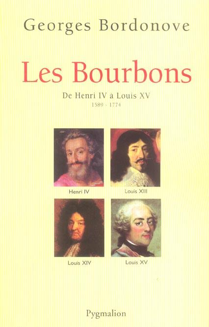 Les Bourbons ; de Henri IV à Louis XV ; 1589-1774