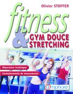 Fitness, gym douce et stretching ; répertoire technique et enchaînements de mouvements  - Olivier Stoffer