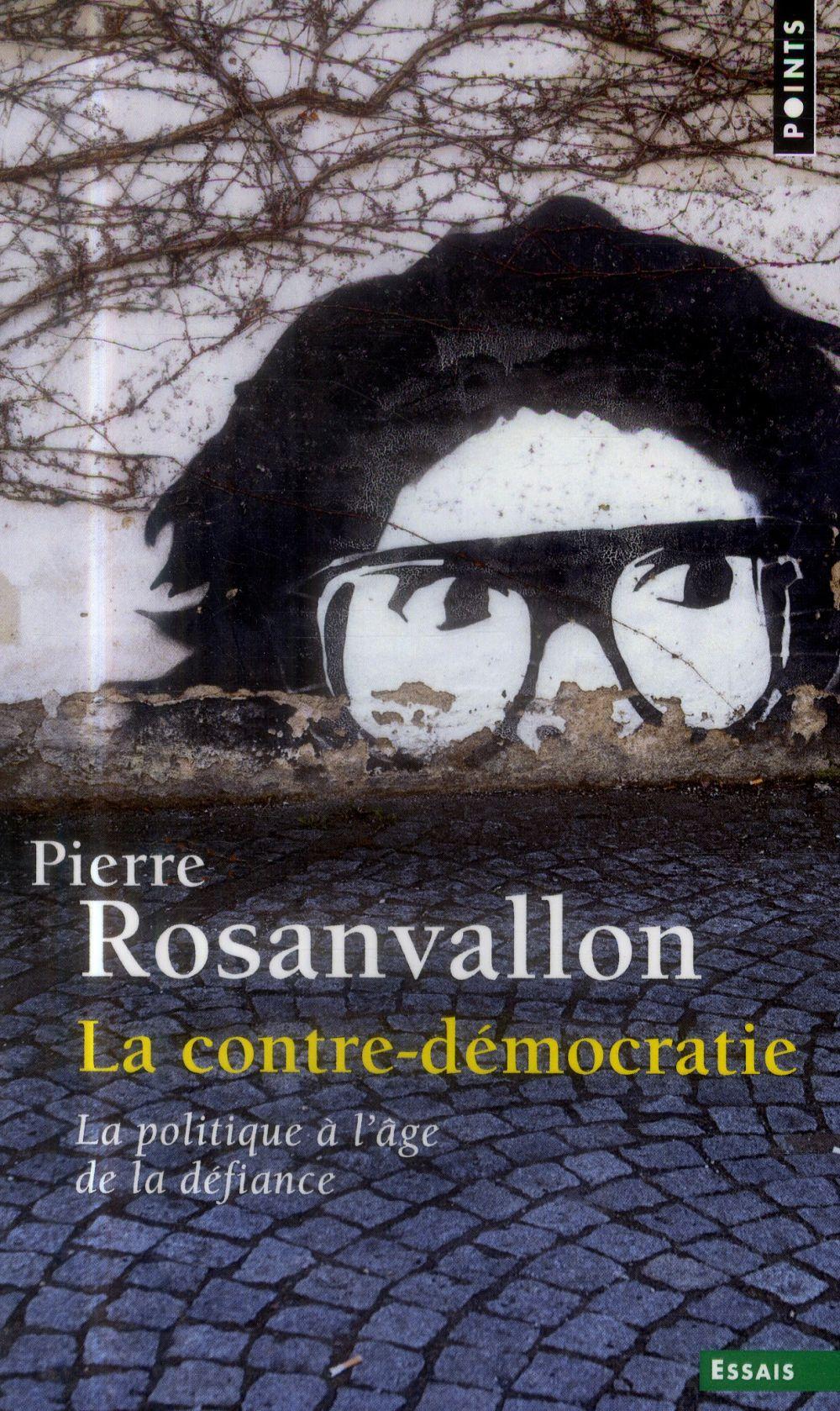 La contre-démocratie ; la politique à l'âge de la défiance
