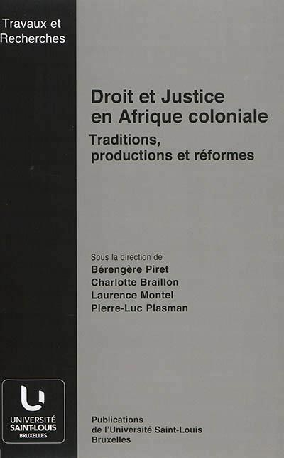 Droit et justice en afrique coloniale : traditions, productions et reformes : actes de la journee d