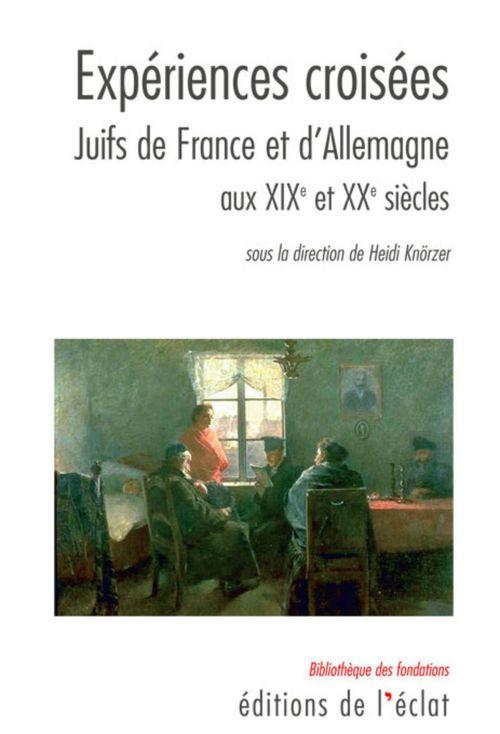 Expériences croisées ; juives en France et d'Allemagne aux XIX-XX siècles
