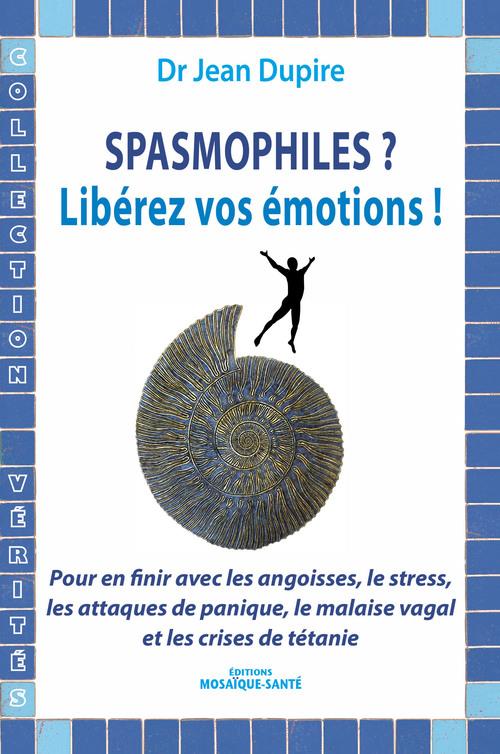 Spasmophiles ? ; libérez vos émotions !