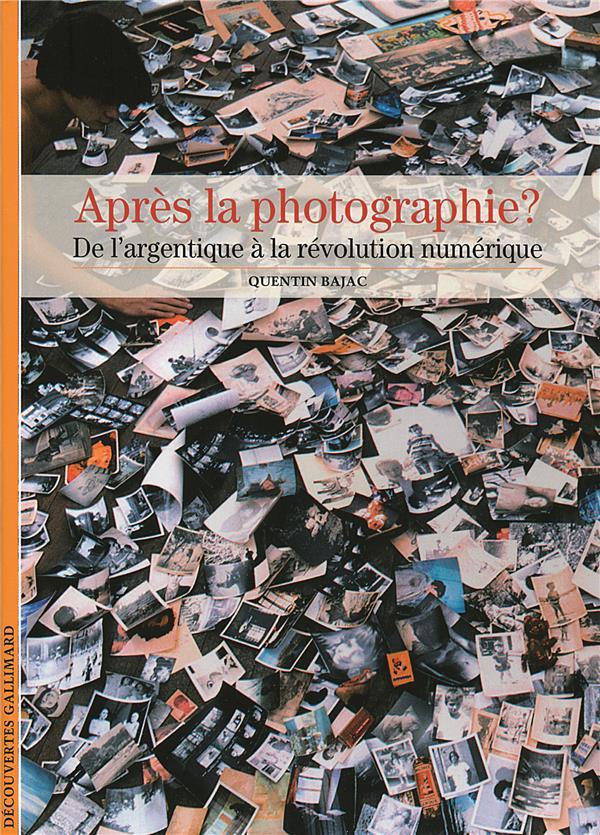 APRES LA PHOTOGRAPHIE ? DE L'ARGENTIQUE A LA REVOLUTION NUMERIQUE