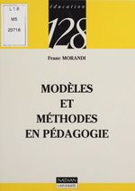 Modèles et méthodes en pédagogie  - Morandi - René La Borderie - Franc Morandi