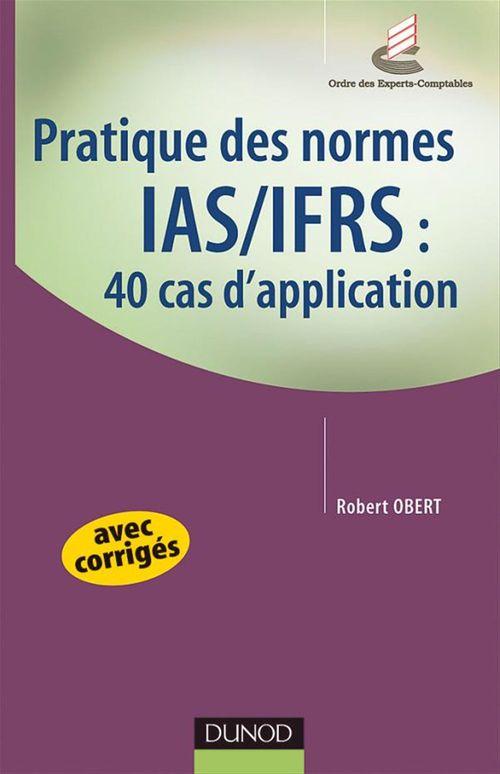 Pratique des normes ias/ifrs ; 40 cas d'application