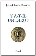 Y a-t-il un Dieu ?  - Jean-Claude Barreau