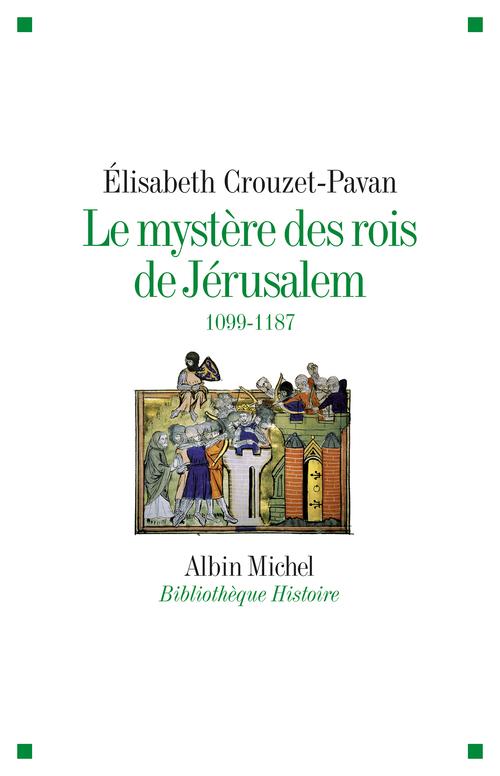 Le mystère des rois de Jérusalem, 1099-1187